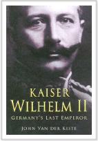 Kaiser Wilhem II: Germany's Last Emperor